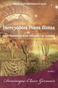 Incroyables Plans Divins (Tome I) de Dominique-Claire Germain